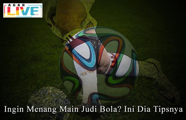 Judi Bola - Ingin Menang Main Judi Bola? Ini Dia Tipsnya