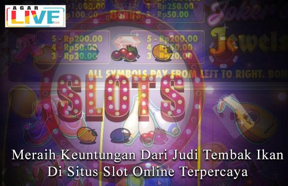 Slot Online Terpercaya - Meraih Keuntungan Dari Judi Tembak Ikan